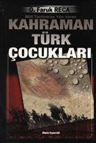 Milli Tarihimize Yön Veren Kahraman Türk Çocukları