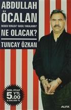 Abdullah Öcalan Neden Verildi? Nasıl Yakalandı? Ne Olacak?