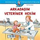 Arkadaşım Veteriner Hekim -Dünyayı Öğreniyorum