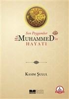 Son Peygamber Hz. Muhammed'in (Sallallahu Aleyhi Vessellem) Hayatı