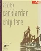 75 Yılda Çarklardan Chiplere
