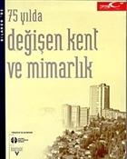 75 Yılda Değişen Kent ve Mimarlık