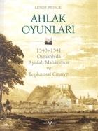 Ahlak Oyunları 1540 - 1541 Osmanlı'da Ayntab Mahkemesi ve Toplumsal Cinsiyet