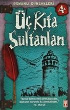 Osmanlı Günlükleri 4 - Üç Kıta Sultanları