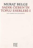Sadık Özben'in Toplu Eserleri - 1