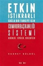 Etkin İstikrarlı Güçlü Bir Türkiye İçin Cumhurbaşkanlığı Sistemi