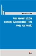 Ülke Rekabet Gücüne Ekonomik Özgürlüklerin Etkisi: Panel Veri Analizi