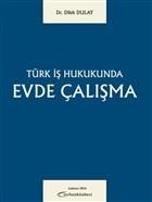 Türk İş Hukukunda Evde Çalışma