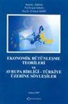 Ekonomik Bütünleşme Teorileri ve Avrupa Birliği-Türkiye Üzerine Söyleşiler
