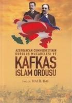 Azerbaycan Cumhuriyetinin Kurtuluş Mücadelesi ve Kafkas İslam Ordusu