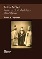 Kutsal Sentez: Yunan ve Türk Milliyetçiliğine Dini Aşılamak