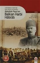1328 Balkan Harbi'nde Şark Ordusu Kumandanı Abdullah Paşa'nın Balkan Harbi Hatıratı