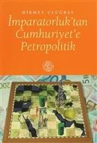İmparatorluk'tan Cumhuriyet'e Petropolitik