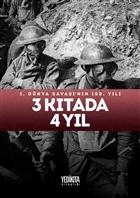 3 Kıtada 4 Yıl : 1.Dünya Savaşı'nın 100. Yılı
