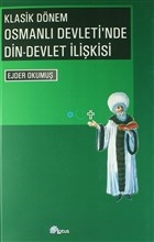 Klasik Dönem Osmanlı Devleti'nde Din - Devlet İlişkisi