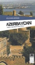 Azerbaycan - Kadim Coğrafyanın Genç Ülkesi