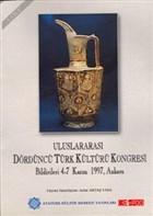 Uluslararası Dördüncü Türk Kültürü Kongresi Bildirileri 4-7 Kasım 1997, Ankara (1. Cilt)