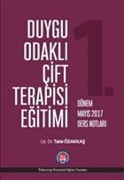 Duygu Odaklı Çift Terapisi Eğitimi - 1. Dönem Mayıs 2017 Ders Notları