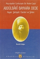 Meşrutiyetten Cumhuriyete Bir Mevlevi Şeyhi Abdülbaki Baykara Dede Hayatı Şahsiyeti Eserleri ve Şiirleri