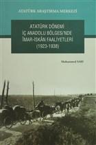 Atatürk Dönemi İç Anadolu Bölgesi'nde İmar- İskan Faaliyetleri (1923-1938)