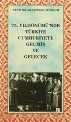 75. Yıldönümünde Türkiye Cumhuriyeti: Geçmiş Ve Gelecek
