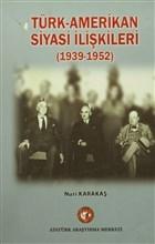 Türk-Amerikan Siyasi İlişkileri (1939-1952)