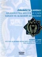 Alaeddin'in Lambası Anadolu'da Selçuklu Çağı Sanatı ve Alaeddin Keykubad