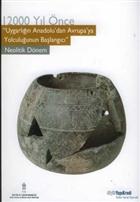12.000 Yıl Önce Uygarlığın Anadolu'dan Avrupa'ya Yolculuğunun Başlangıcı