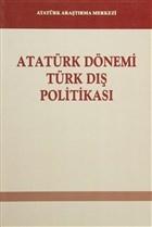 Atatürk Dönemi Türk Dış Politikası