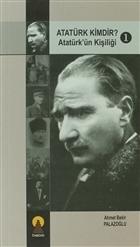 Atatürk Kimdir? Atatürk'ün Kişiliği 1