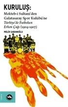 Kuruluş: Mekteb-i Sultani'den Galatasaray Spor Kulübü'ne Türkiye'de Futbolun Erken Çağı (1904-1907)