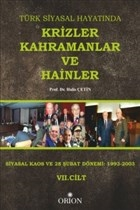 Türk Siyasal Hayatında Krizler Kahramanlar ve Hainler 7. Cilt