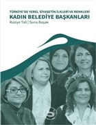 Türkiye'de Yerel Siyasetin İlkleri ve Renkleri Kadın Belediye Başkanlar