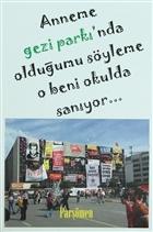 Anneme Gezi Parkı'nda Olduğumu Söyleme O Beni Okulda Sanıyor...