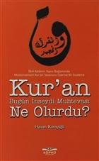 Kur'an Bugün İnseydi Muhtevası Ne Olurdu?