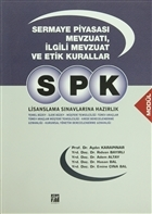 SPK Lisanslama Sınavlarına Hazırlık - Sermaye Piyasası Mevzuatı, İlgili Mevzuat ve Etik Kurallar