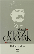 Mareşal Fevzi Çakmak 1876 - 1950
