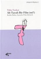 Alt Tarafı Bir Film (mi?) Kadın Bakış Açısıyla Film İzlemek