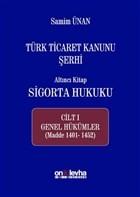 Türk Ticaret Kanunu Şerhi - Altıncı Kitap Sigorta Hukuku Cilt 1