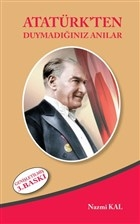 Atatürk'ten Duymadığınız Anılar
