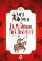 Kayıp Medeniyet - 1 / İlk Müslüman Türk Devletleri