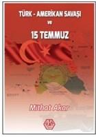 Türk - Amerikan Savaşı ve 15 Temmuz
