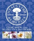 Neal's Yard Remedies - Cook Brew and Blend Your Own Herbs