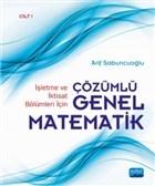 İşletme ve İktisat Bölümleri İçin Çözümlü Genel Matematik Cilt: 1