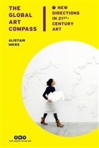 The Global Art Compass - New Directions In 21 st. Century Art