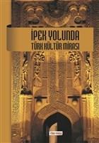 İpek Yolunda Türk Kültür Mirası