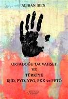 Ortadoğu'da Vahşet ve Türkiye IŞİD, PYD, YPG, PKK, ve FETÖ