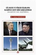 Güç Olgusu Ve Nükleer Silahlanma Kazakistan-Kuzey Kore Karşılaştırması (Kazakistan Saha Araştırması)