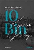 Zoru Başarmak: 10 Bin Kişinin Yolculuğu