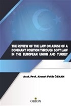 The Review Of The Law On Abuse Of A Dominant Position Through Soft Law In The European Union And Turkey